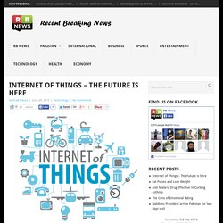 Internet of Things - The Future is here - Recent Breaking News