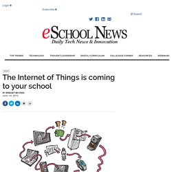 eSchool News The Internet of Things is coming to your school