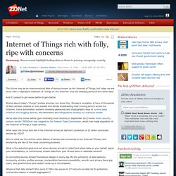 Internet of Things rich with folly, ripe with concerns