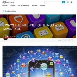 3 Ways the Internet of Things Will Impact You