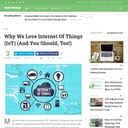 Why We Love Internet Of Things (IoT) (And You Should, Too!) - Tech Sparkle