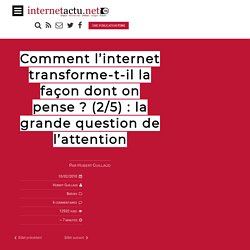 Comment l'internet transforme-t-il la façon dont on pense ? (2/5) : la grande question de l'attention