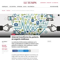 Internet transforme les patients en experts médicaux - Le Temps