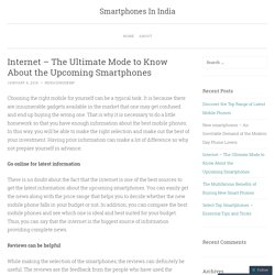 Internet – The Ultimate Mode to Know About the Upcoming Smartphones