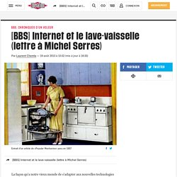 [BBS] Internet et le lave-vaisselle (lettre à Michel Serres)