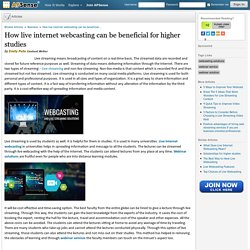 How live internet webcasting can be beneficial for higher studies by Emily Pete