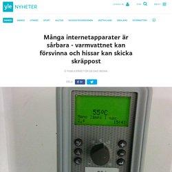 Många internetapparater är sårbara - varmvattnet kan försvinna och hissar kan skicka skräppost