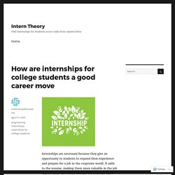 How are internships for college students a good career move