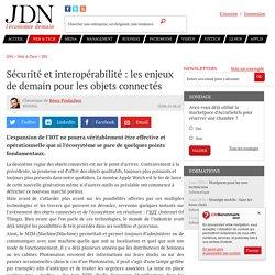 Sécurité et interopérabilité : les enjeux de demain pour les objets connectés - JDN