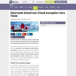 Interoute étend son Cloud européen vers l'Asie