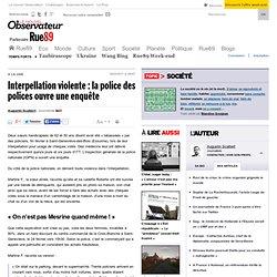 Interpellation violente : la police des polices ouvre une enquête