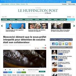 Un collaborateur de Pierre Moscovici interpellé pour détention de cocaïne, selon Le Point