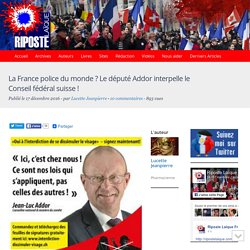 La France police du monde ? Le député Addor interpelle le Conseil fédéral suisse !