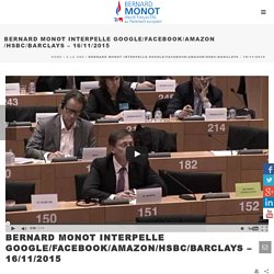 Bernard Monot – Bernard Monot interpelle Google/Facebook/Amazon/HSBC/Barclays – 16/11/2015