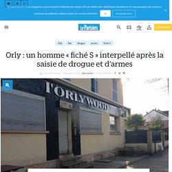 Orly : un homme « fiché S » interpellé après la saisie de drogue et d'armes - Le Parisien