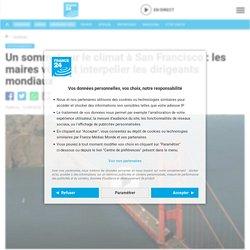 Un sommet sur le climat à San Francisco: les maires veulent interpeller les dirigeants mondiaux