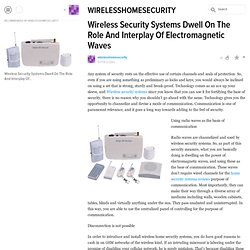 Wireless Security Systems Dwell On The Role And Interplay Of Electromagnetic Waves
