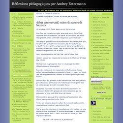 débat interprétatif, suites du carnet de lecteurs · Réflexions pédagogiques par Audrey Estermann