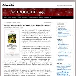 Pratique d'interprétation du thème astral, de Stephen Arroyo