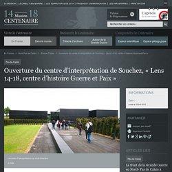 Ouverture du centre d'interprétation de Souchez, « Lens 14-18, centre d'histoire Guerre et Paix
