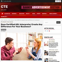 Does Certified ASL Interpreter Create Any Difference For Your Business? – CTE