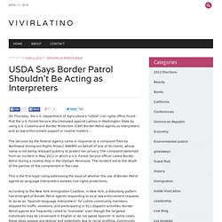 USDA Says Border Patrol Shouldn't Be Acting as Interpreters