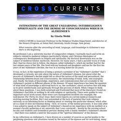 INTIMATIONS OF THE GREAT UNLEARNING: INTERRELIGIOUS SPIRITUALITY AND THE DEMISE OF CONSCIOUSNESS WHICH IS ALZHEIMER'S, the Fall 2001 issue of CrossCurrents