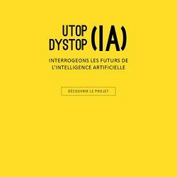 utop/dystop(IA) : Interrogeons les futurs de l'intelligence artificielle par le design fiction