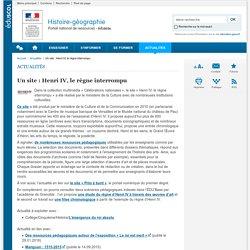 Un site : Henri IV, le règne interrompu-Histoire-géographie-Éduscol