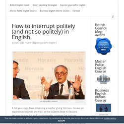 How to interrupt politely (and not so politely) in English - British English Coach