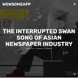 The Interrupted Swan Song of Asian Newspaper Industry