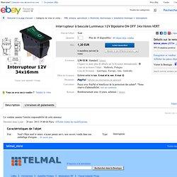Interrupteur à bascule Lumineux 12V Bipolaire ON OFF 34x16mm VERT en vente sur eBay.fr (fin le 26-avr.-14 23:16:03 Paris)