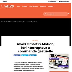 AwoX Smart G-Motion, 1er interrupteur à commande gestuelle - Aruco