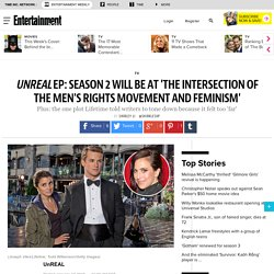 UnREAL season 2 will be at 'the intersection of the men's rights movement and feminism,' says Sarah Gertrude Shapiro