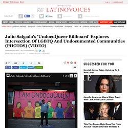 Julio Salgado's 'UndocuQueer Billboard' Explores Intersection Of LGBTQ And Undocumented Communities (PHOTOS)