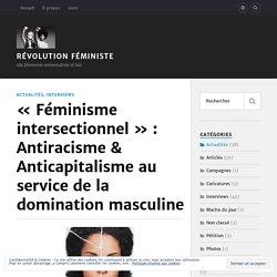 «Féminisme intersectionnel» : Antiracisme & Anticapitalisme au service de la domination masculine – Révolution Féministe