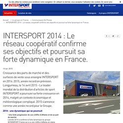 INTERSPORT 2014 : Le réseau coopératif confirme ses objectifs et poursuit sa forte dynamique en France.