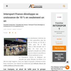 Intersport France développe sa croissance de 10 % en seulement un an