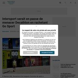 Intersport serait en passe de menacer Decathlon en rachetant Go Sport