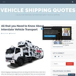 All that you Need to Know About Interstate Vehicle Transport – Vehicle Shipping Quotes