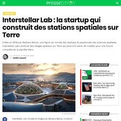 Interstellar Lab : la startup qui construit des stations spatiales sur Terre