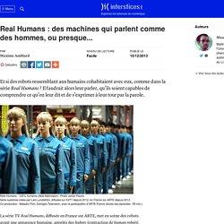 Real Humans : des machines qui parlent comme des hommes, ou presque...