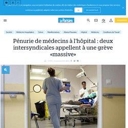 Pénurie de médecins à l'hôpital : deux intersyndicales appellent à une grève «massive» - le Parisien