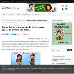 Pautas de intervención y estudio de un caso en educación primaria con dislexia. -Orientacion Andujar