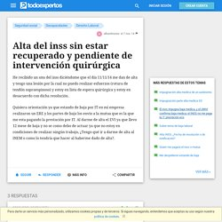 Alta del inss sin estar recuperado y pendiente de intervención quirúrgica - Seguridad social