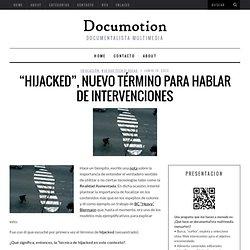 """""""Hijacked"""", nuevo término para hablar de intervenciones"""