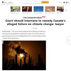 Court should intervene to remedy Canada's alleged failure on climate change: lawyer