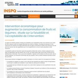 INSPQ_QC_CA 15/02/19 Intervention économique pour augmenter la consommation de fruits et légumes : étude sur la faisabilité et l'acceptabilité de l'intervention