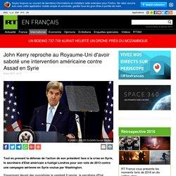 John Kerry reproche au Royaume-Uni d'avoir saboté une intervention américaine contre Assad en Syrie