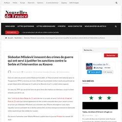 Slobodan Milošević innocent des crimes de guerre qui ont servi à justifier les sanctions contre la Serbie et l'intervention au Kosovo – Nouvelles de France Portail libéral-conservateur